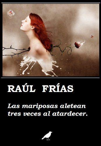 LAS MARIPOSAS ALETEAN TRES VECES AL ATARDECER – Raúl Frías