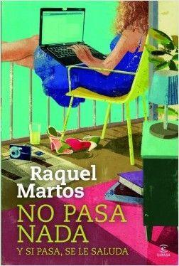 NO PASA NADA Y SI PASA, SE LE SALUDA – Raquel Martos