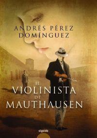 El violinista de Mauthausen - Andrés Pérez Domínguez