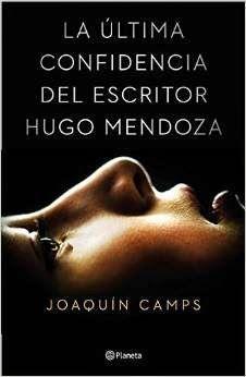 LA ULTIMA CONFIDENCIA DEL ESCRITOR HUGO MENDOZA – Joaquín Camps