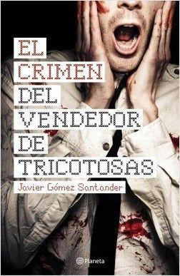 EL CRIMEN DEL VENDEDOR DE TRICOTOSAS – Javier Gómez Santander