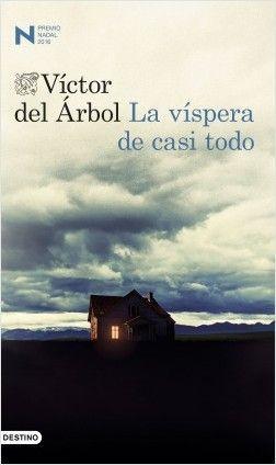 LA VÍSPERA DE CASI TODO – Víctor del Arbol