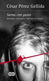 SARNA CON GUSTO (Refranes, canciones y rastros de sangre I) – César Pérez Gellida