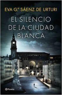 EL SILENCIO DE LA CIUDAD BLANCA – Eva García Sáenz de Urturi