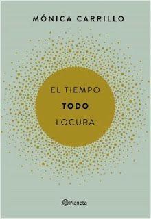 EL TIEMPO. TODO. LOCURA – Mónica Carrillo