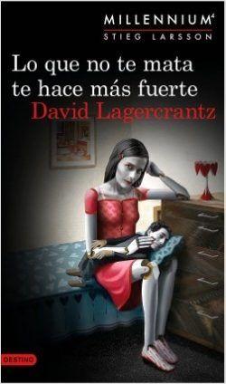 LO QUE NO TE MATA TE HACE MÁS FUERTE – David Lagercrantz