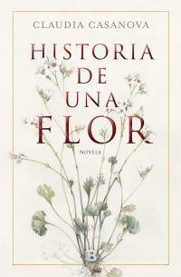 Historia de una flor - Claudia Casanova