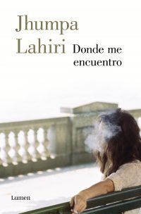 Lumen publicaDonde me encuentro de Jhumpa Lahiri, ganadora del Premio Pulitzer en 1999