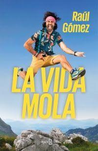 En su libro La vida mola, Raúl Gómez cuenta su historia de superación, sus viajes, anécdotas y reflexiones.