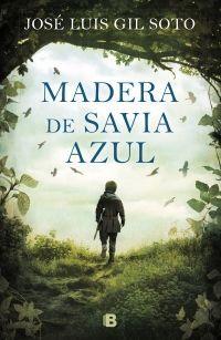 MADERA DE SAVIA AZUL – JOSÉ  LUIS GIL SOTO
