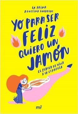YO PARA SER FELIZ QUIERO UN JAMÓN – Las pequeñas cosas que hacen felices a los españoles