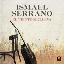 El 17 de junio llega a las librerías El viento me lleva, Ismael Serrano