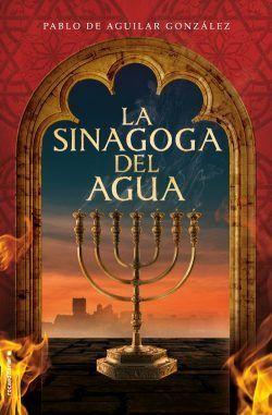 LA SINAGOGA DEL AGUA – PABLO DE AGUILAR GONZÁLEZ