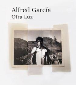 Otra luz, poemas y versos inéditos de Alfred García