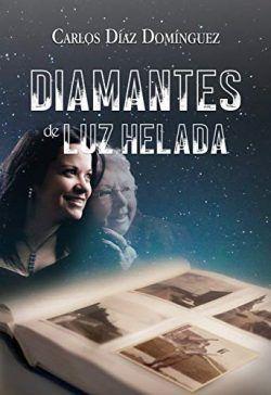 DIAMANTES DE LUZ HELADA – CARLOS DÍAZ DOMÍNGUEZ