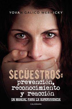 Secuestros: prevención, reconocimiento y reacción. Un manual para la supervivencia