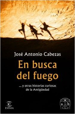 En busca del fuego de José Antonio Cabezas