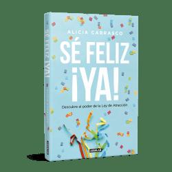 Se feliz ¡ya! de Alicia Carrasco