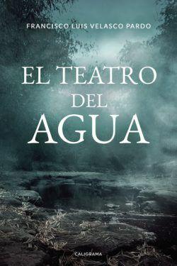 El teatro del agua de Francisco Luis Velasco Pardo